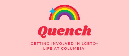 Quench: Getting Involved in LGBTQ Student Life at Columbia