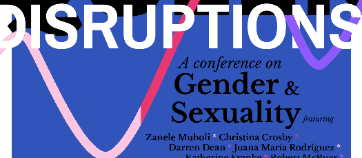 Queer Disruptions: A Conference on Gender and Sexuality